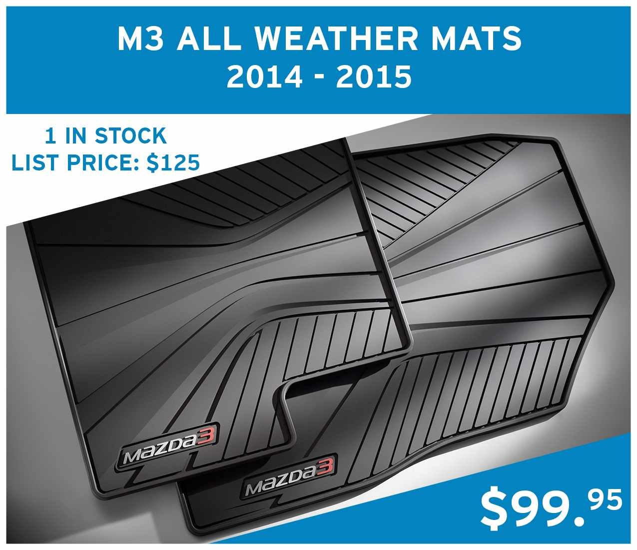 1x Mazda 3 All Weather Mats for 2014 -2015 vehicles at $99.95